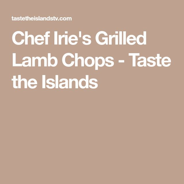 Chef Irie's Grilled Lamb Chops - Taste the Islands