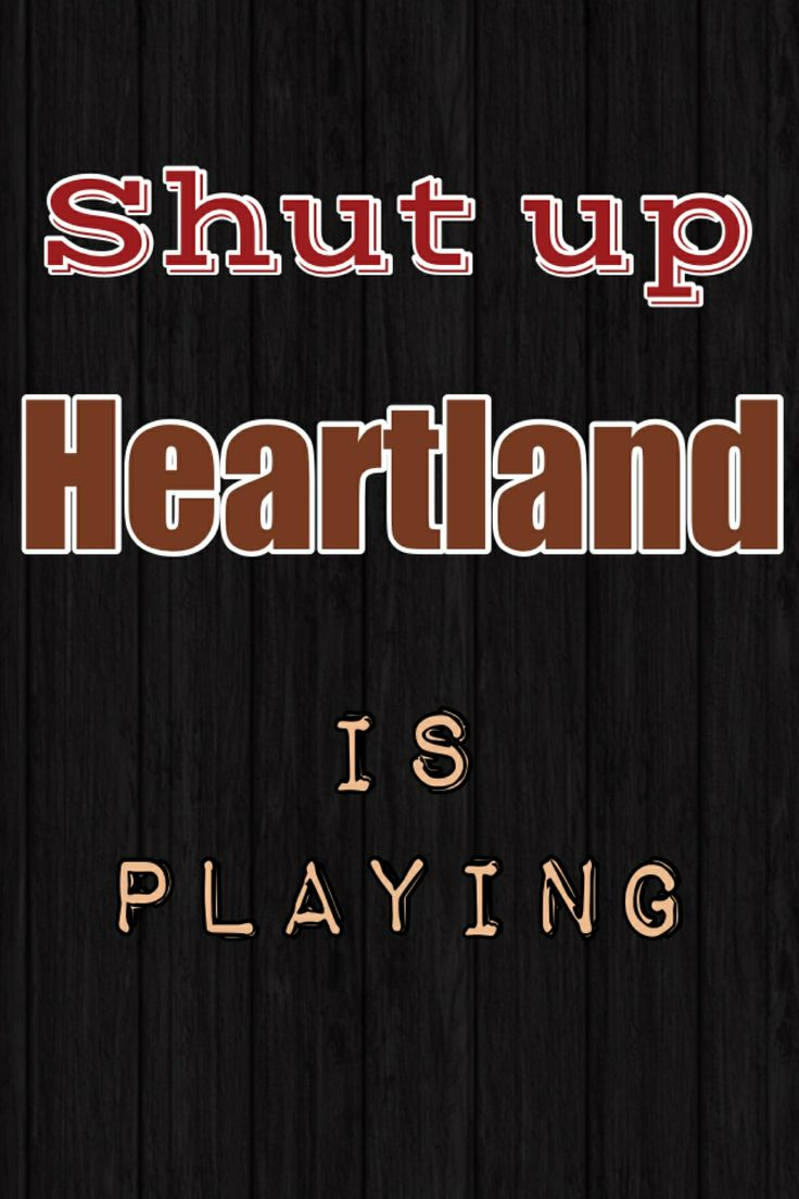 Heartland!!!! ....... This is the BEST show! This is sometimes how it goes when I'm trying to watch it with two boys in my house lol