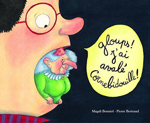 Gloups ! J'ai avalé Cornebidouille ! / Magali Bonniol, Pierre Bertrand. E BER