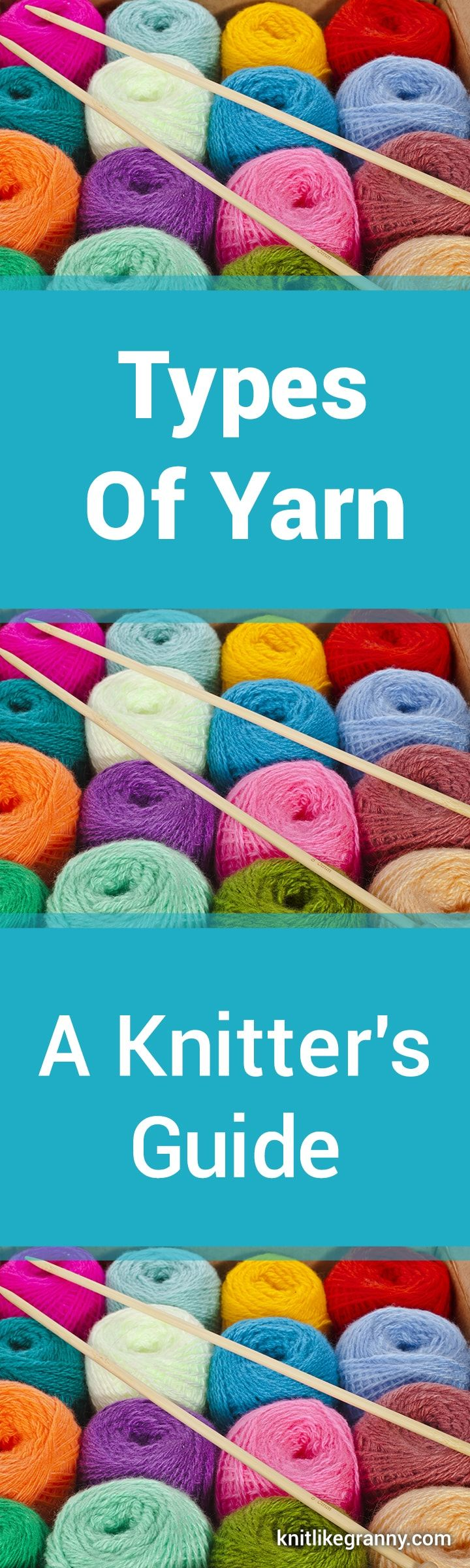 Types of Yarn ~ A Knitter's Guide for 2017 Looking for the best yarn for knitting? Just looking at yarn balls make you want to knit! Wool, Cashmere, Alpaca, Merino, Organic Yarn, Cotton Yarn, Silk Yarn, Self-Striping Yarn Hemp Yarn, Bamboo Yarn, Acrylic Yarn, Novelty Yarns, Mohair, Speciality Yarns, Wool Blend Yarns You'll Get To Meet The Yarn Weight Categories And Understand Them Choosing the Right Yarn for a Pattern We ShareThings to Consider When Shopping for Yarn - Read Our Top Tips.