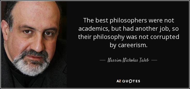 Nassim Nicholas Taleb quote: The best philosophers were not ...