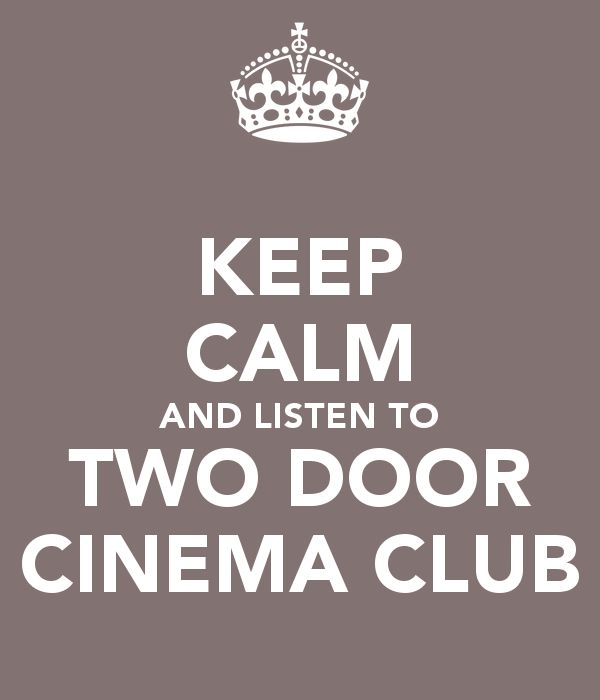 KEEP CALM AND LISTEN TO TWO DOOR CINEMA CLUB  @Chace Wagenhauser
