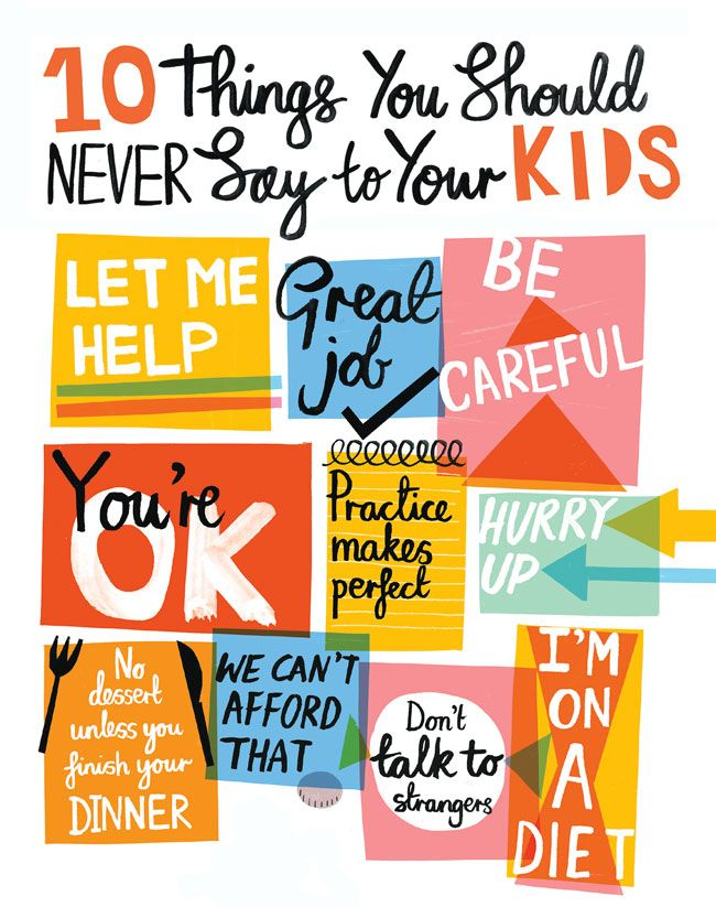 They may seem surprising, even counterintuitive, but here are 10 things you might want to really think about before you say them to your kids.