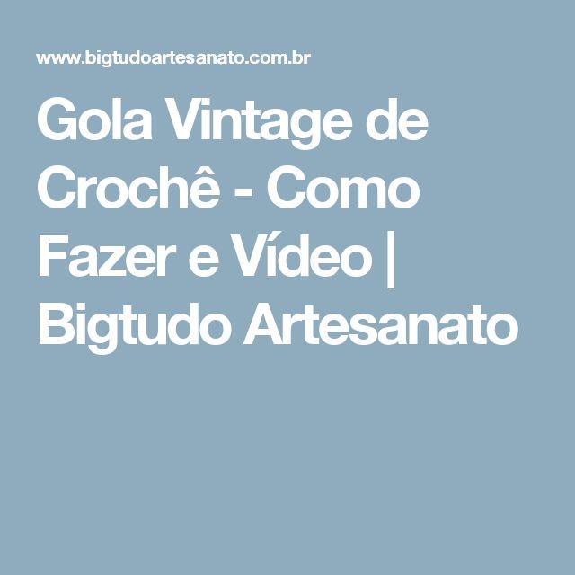 Gola Vintage de Crochê - Como Fazer e Vídeo | Bigtudo Artesanato