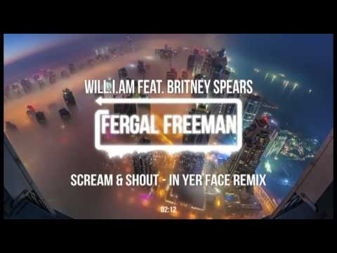 will.i.am feat. Britney Spears -  Scream & Shout (In Yer Face EDM Remix)