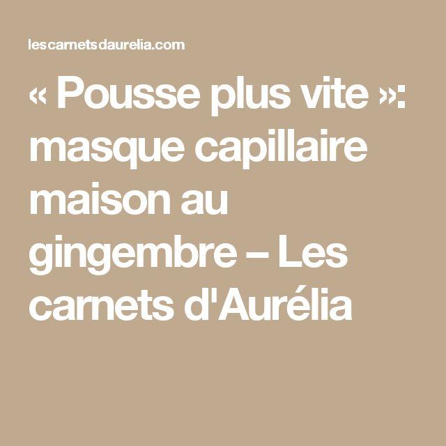 «Pousse plus vite»: masque capillaire maison au gingembre – Les carnets d'Aurélia