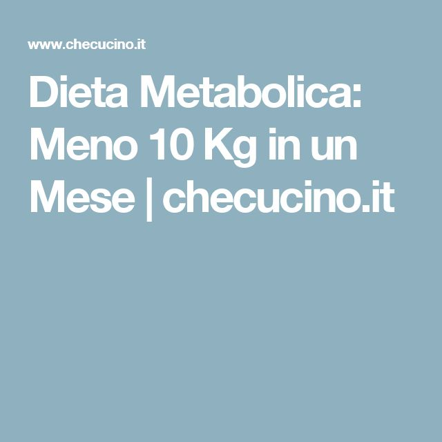 Dieta Metabolica: Meno 10 Kg in un Mese | checucino.it