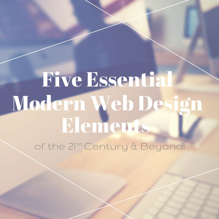 Five Essential Modern Web Design Elements of the 21st Century and Beyond - Kelsey Vere & Samantha Collier #webdesign