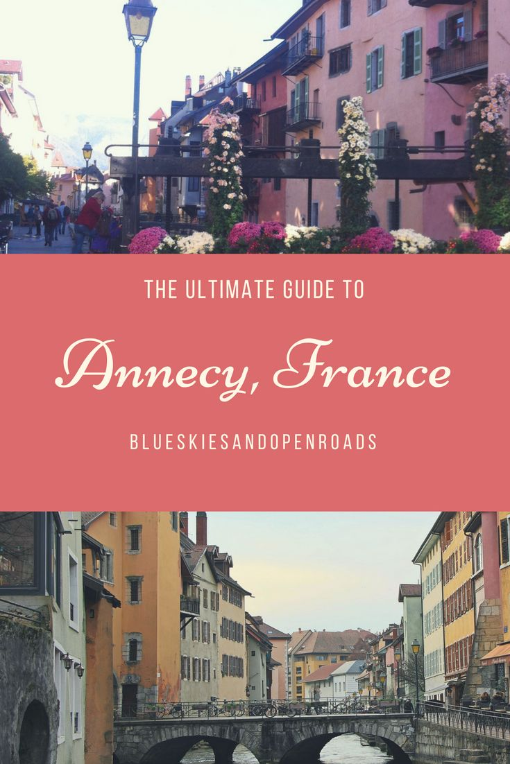 The Ultimate Guide to the fairytale city of Annecy, France including what to see and where to stay! blueskiesandopenroads