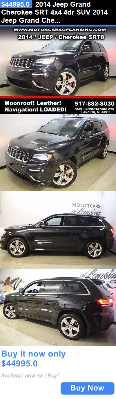 SUVs: 2014 Jeep Grand Cherokee Srt 4X4 4Dr Suv 2014 Jeep Grand Cherokee Srt 4X4 4Dr Suv Automatic 8-Speed 4X4 V8 6.4L Gasoline BUY IT NOW ONLY: $44995.0