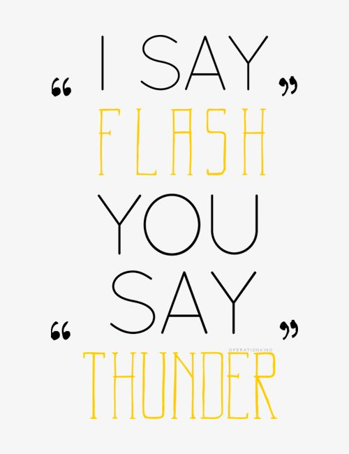 "Flash! Shoot! I don't think that's the correct reply, trooper. I say ""flash,"" you say ""thunder"". Yes, sir. Thunder, sir."