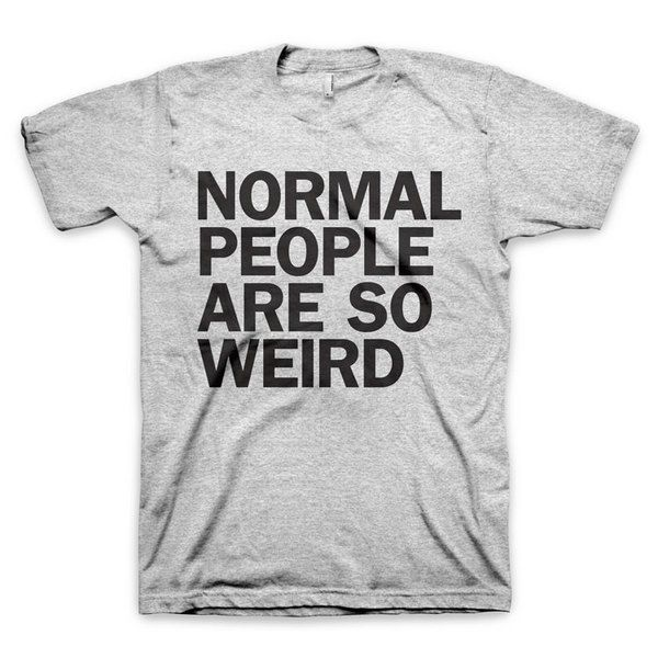 Normal People Are So Weird T Shirt