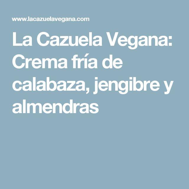 La Cazuela Vegana: Crema fría de calabaza, jengibre y almendras