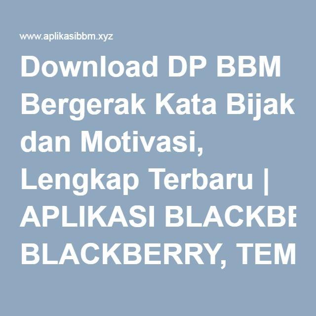 Download DP BBM Bergerak Kata Bijak dan Motivasi, Lengkap Terbaru | APLIKASI BLACKBERRY, TEMA BLACKBERRY, RINGTONE BBM, AUTOTEXT BBM, DP BBM