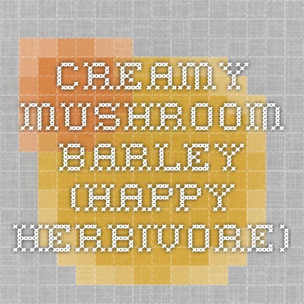 Creamy Mushroom Barley (Happy Herbivore)