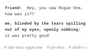 My emotions were wrecked after seeing Rogue One at the movies :)