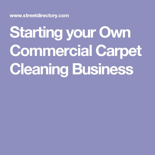 Starting your Own Commercial Carpet Cleaning Business