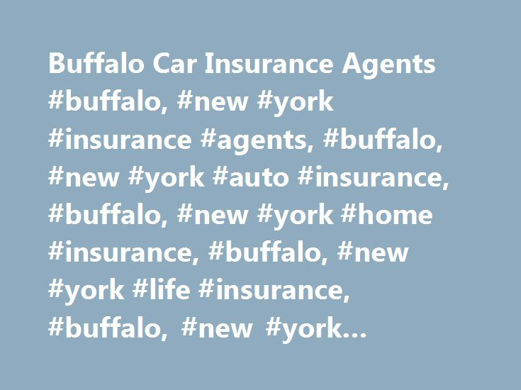 Buffalo Car Insurance Agents #buffalo, #new #york #insurance #agents, #buffalo, #new #york #auto #insurance, #buffalo, #new #york #home #insurance, #buffalo, #new #york #life #insurance, #buffalo, #new #york #business #insurance http://miami.remmont.com/buffalo-car-insurance-agents-buffalo-new-york-insurance-agents-buffalo-new-york-auto-insurance-buffalo-new-york-home-insurance-buffalo-new-york-life-insurance-buffalo-ne/  # Car Insurance Agents in Buffalo, NY Find a Nationwide Insurance…