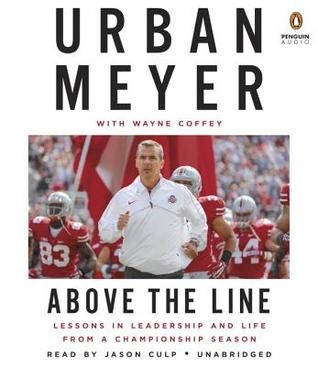 Above the Line: Lessons in Leadership and Life from a Championship Season. By Urban Meyer. Call # MCN 796.332 M