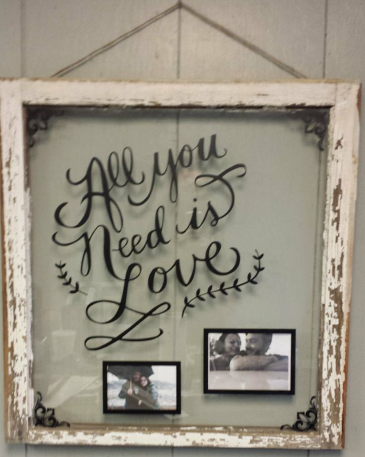 Vintage Window Single Pane Picure Frames by VaughnCustomCreation, $75.00 ALL YOU NEED IS LOVE. Love. Wedding. Anniversary. Family. Picture Frames. Home Decor. CUSTOMIZED VINYL.Products. Christmas Gift.