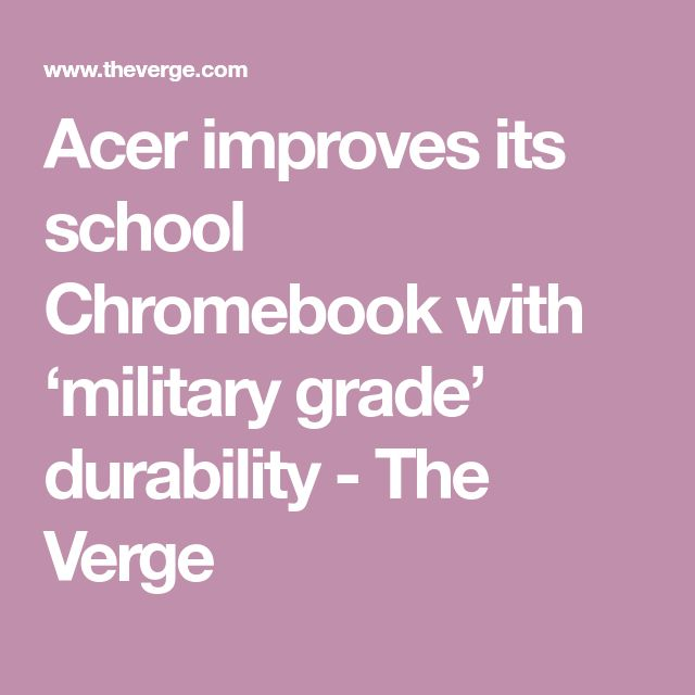 Acer improves its school Chromebook with 'military grade' durability - The Verge