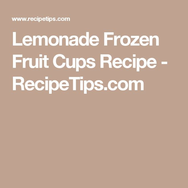 Lemonade Frozen Fruit Cups Recipe - RecipeTips.com