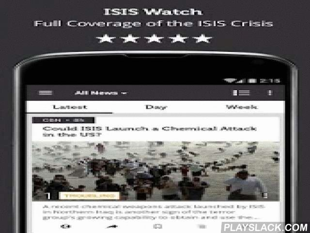 ISIS Watch - Newsfusion  Android App - playslack.com ,  Get the latest and fullest news about ISIS (Islamic State in Iraq and Syria / Islamic State in Iraq and al-Sham) - from Syria, Iraq and around the world. News from all available sources are included to guarantee unbiased, full coverage. No need to dig through the web to stay informed - all you need to know is right here!Features include - * Full Coverage - a clean feed with no repeated stories! For each story see the different sources…