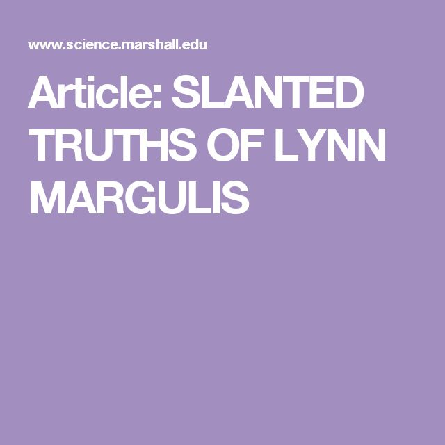 Article:  SLANTED TRUTHS OF LYNN MARGULIS