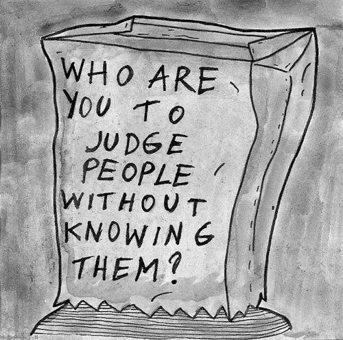 Chi sei tu per giudicare le persone senza conoscerle?