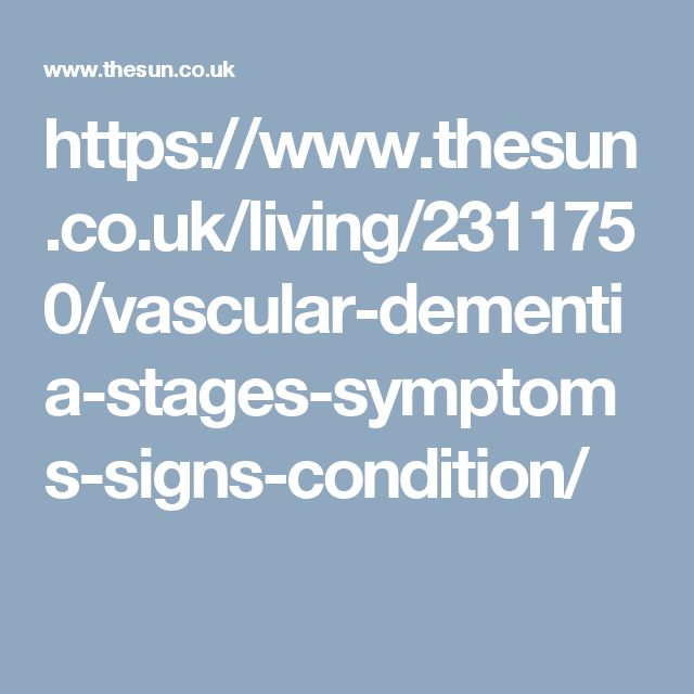 https://www.thesun.co.uk/living/2311750/vascular-dementia-stages-symptoms-signs-condition/