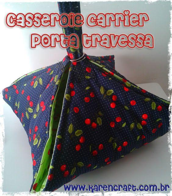 Casserole Carrier + Tutorial - Porta travessa + Pap | Karencraft: Transom Door, Sewing, Karencraft Diy, Homemade Casserole Carrier, Casseroles, Bag Tutorials, Door Pap