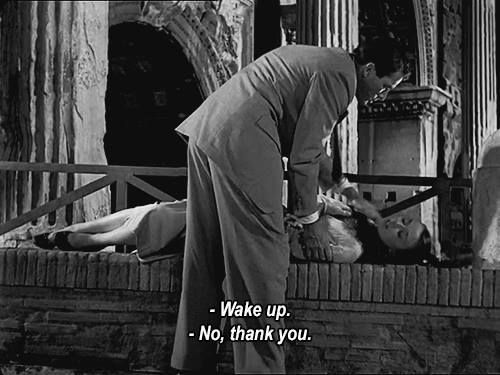 Wake up.  No, thank you. (roman holiday)