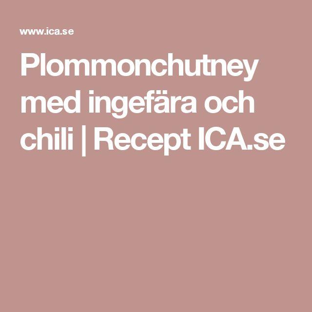 Plommonchutney med ingefära och chili   Recept ICA.se