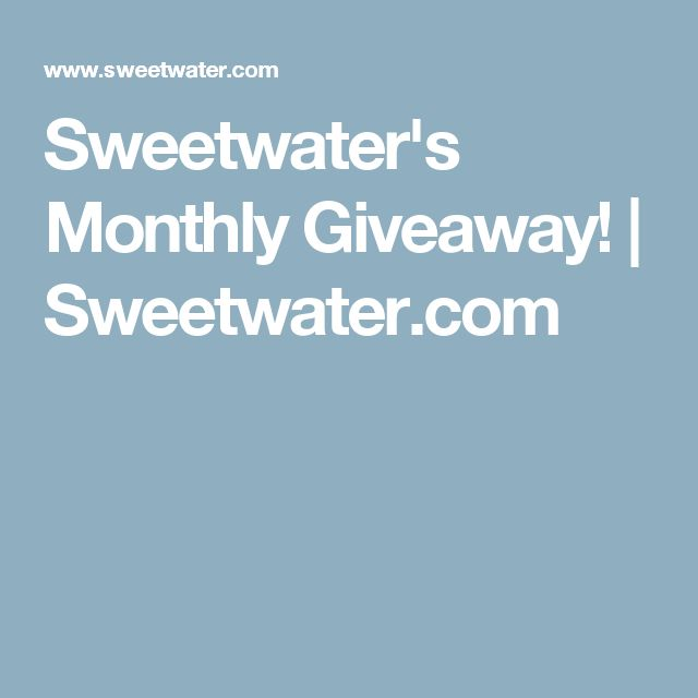 Sweetwater's Monthly Giveaway! | Sweetwater.com