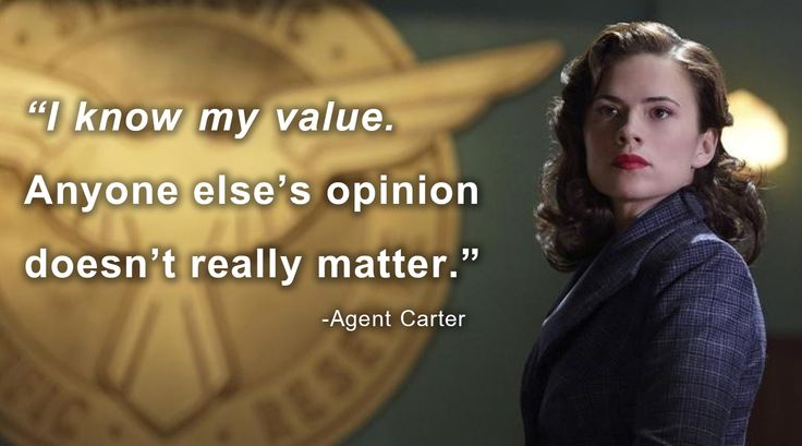 "Agent Carter with text saying ""I know my value. Anyone else's opinion doesn't really matter."""