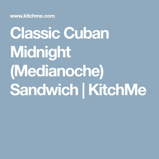 Classic Cuban Midnight (Medianoche) Sandwich | KitchMe