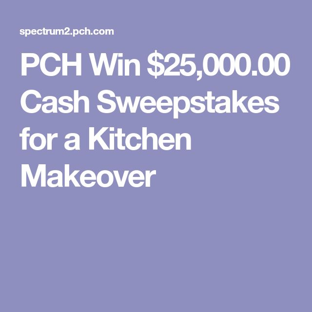 Win A Kitchen Makeover: PCH Win $25,000.00 Cash Sweepstakes For A Kitchen Makeover