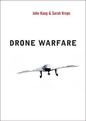 Drone warfare / John Kaag and Sarah Kreps. -- Cambridge ;  Malden :  Polity,  2014.