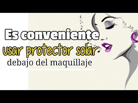 Liked on YouTube: Es conveniente usar protector solar debajo del maquillaje