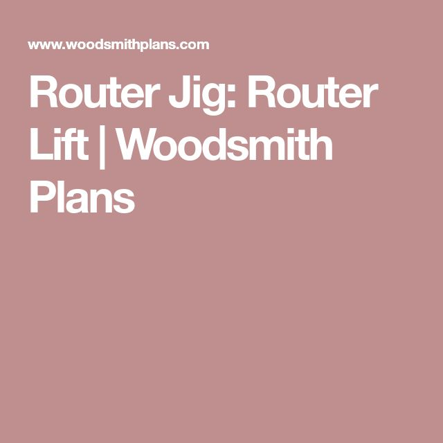 Router Jig: Router Lift   Woodsmith Plans