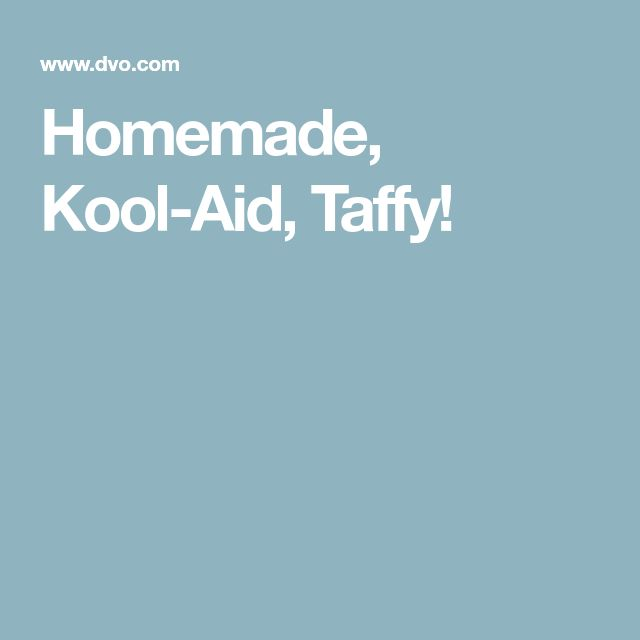 Homemade, Kool-Aid, Taffy!