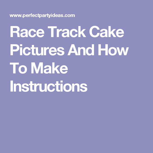 Race Track Cake Pictures And How To Make Instructions