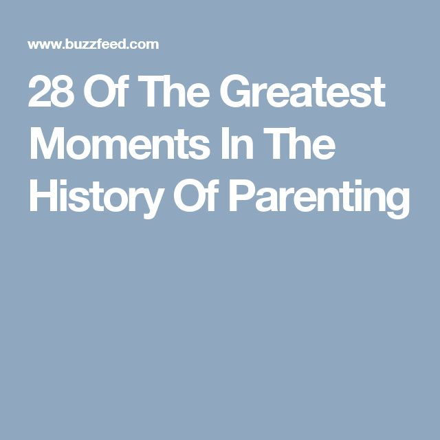 28 Of The Greatest Moments In The History Of Parenting