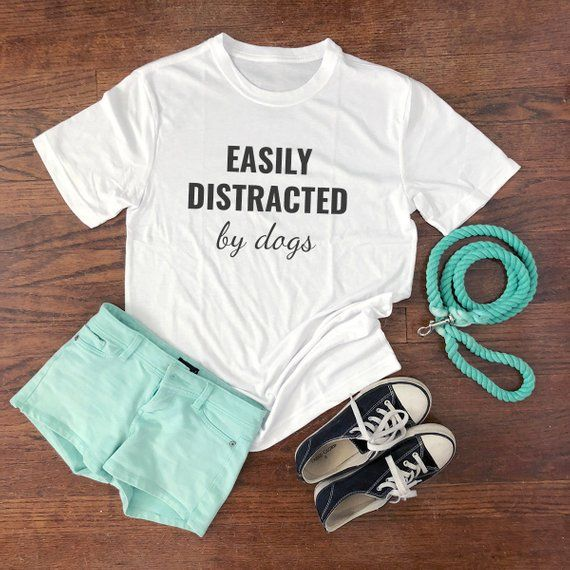Easily Distracted By Dogs T Shirt Dog Mom Tee Funny Dog Shirt