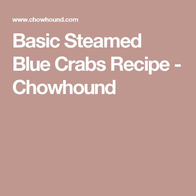 basic steamed blue crabs recipe chowhound recettes de crabe bleu ...