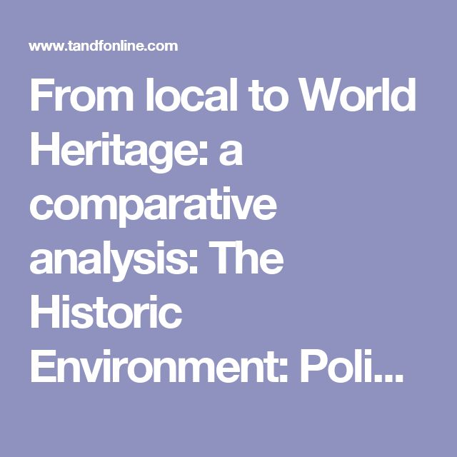From local to World Heritage: a comparative analysis: The Historic Environment: Policy & Practice: Vol 7, No 2-3