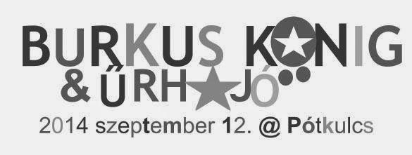 Űrhajó & Burkus König a Pótkulcsban 2014 szeptember 12. #pótkulcs #burkuskonig #űrhajó #pótkulcs #flyer #budapest