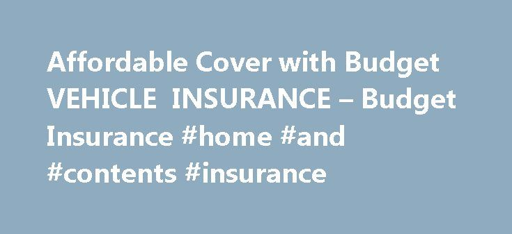 Affordable Cover with Budget VEHICLE INSURANCE – Budget Insurance #home #and #contents #insurance http://insurance.remmont.com/affordable-cover-with-budget-vehicle-insurance-budget-insurance-home-and-contents-insurance/  #budget car insurance # Budget VEHICLE INSURANCE Budget Vehicle Insurance provides cover for all! No matter what vehicle you own, make, model, age or type, you will find a cover option at Budget Vehicle Insurance. Options available: Comprehensive cover for accidental damage…