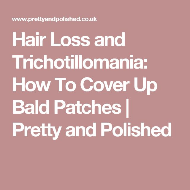 Hair Loss and Trichotillomania: How To Cover Up Bald Patches   Pretty and Polished