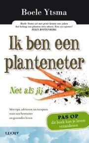 Ik ben een planteneter : net als jij  Inleiding in de veganistische levensstijl die zowel voor jezelf als voor de omgeving gezonder is.